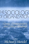 Sociology of Organizations : Classic, Contemporary, and Critical Readings