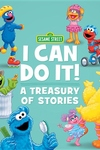 Sesame Street I Can Do It!: A Treasury of Stories