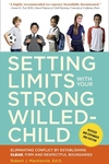 Setting Limits with Your Strong-Willed Child, Revised and Expanded 2nd Edition:Eliminating Conflict by Establishing CLEAR, Firm, and Respectful Boundaries