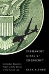 Permanent State of Emergency : Unchecked Executive Power and the Demise of the Rule of Law