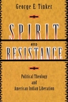 Spirit and Resistance:Political Theology and American Indian Liberation