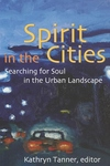 Spirit in the Cities:Searching for Soul in the Urban Landscape