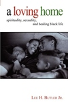 A Loving Home:Spirituality, Sexuality, and Healing Black Life