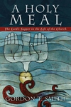 Holy Meal: The Lord's Supper in the Life of the Church