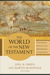 World of the New Testament : Cultural, Social, and Historical Contexts