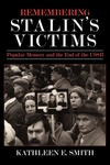 Remembering Stalin's Victims : Popular Memory and the End of the USSR