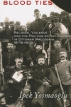 Blood Ties:Religion, Violence and the Politics of Nationhood in Ottoman Macedonia, 1878-1908