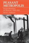 Peasant Metropolis : Social Identities in Moscow, 1929-1941