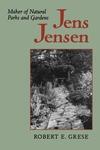 Jens Jensen:Maker of Natural Parks and Gardens