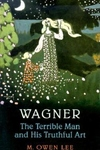 Wagner:The Terrible Man and His Truthful Art