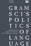Gramsci's Politics of Language:Engaging the Bakhtin Circle and the Frankfurt School