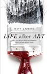 Life after Art:What You Forgot about Life and Faith since You Left the Art Room