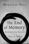 The End of Memory:Remembering Rightly in a Violent World