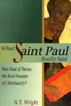 What Saint Paul Really Said:Was Paul of Tarsus the Real Founder of Christianity?