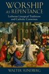 Worship As Repentance:Lutheran Liturgical Traditions and Catholic Consensus