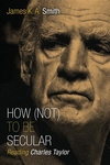 How (Not) to Be Secular:Reading Charles Taylor
