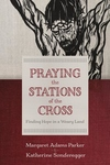 Praying the Stations of the Cross: Finding Hope in a Weary Land
