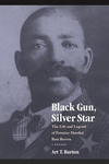 Black Gun, Silver Star:The Life and Legend of Frontier Marshal Bass Reeves