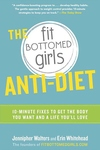 The Fit Bottomed Girls Anti-Diet:10-Minute Fixes to Get the Body You Want and a Life You'll Love