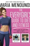 The Everygirl's Guide to Diet and Fitness:How I Lost 40 LBS and Kept It Off- And How You Can Too!