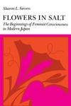 Flowers in Salt:The Beginnings of Feminist Consciousness in Modern Japan