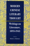 Modern Chinese Literary Thought:Writings on Literature, 1893-1945