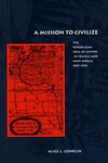A Mission to Civilize:The Republican Idea of Empire in France and West Africa, 1895-1930