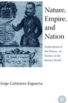 Nature, Empire, and Nation:Explorations of the History of Science in the Iberian World