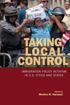 Taking Local Control:Immigration Policy Activism in U. S. Cities and States