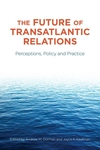 The Future of Transatlantic Relations:Perceptions, Policy and Practice