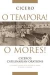O Tempora! O Mores!:Cicero's Catilinarian Orations