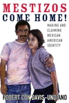 Mestizos Come Home! : Making and Claiming Mexican American Identity
