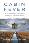 Cabin Fever:A Suburban Father's Search for the Wild