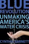Blue Revolution:Unmaking America's Water Crisis