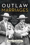 Outlaw Marriages:The Hidden Histories of Fifteen Extraordinary Same-Sex Couples