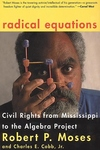 Radical Equations:Civil Rights from Mississippi to the Algebra Project