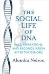 The Social Life of DNA: Race, Reparations, and Reconciliation After the Genome