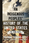 An Indigenous Peoples' History of the United States for Young People: Adapted by Debbie Reese and Jean Mendoza