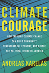 Climate Courage: How Tackling Climate Change Can Build Community, Transform the Economy, and Bridge the Political Divide in America