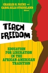 Teach Freedom:Education for Liberation in the African-American Tradition