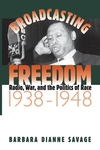 Broadcasting Freedom:Radio, War, and the Politics of Race, 1938-1948