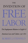 Invention of Free Labor : The Employment Relation in English and American Law and Culture, 1350-1870
