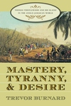 Mastery, Tyranny, and Desire:Thomas Thistlewood and His Slaves in the Anglo-Jamaican World