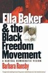 Ella Baker and the Black Freedom Movement:A Radical Democratic Vision