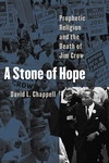 A Stone of Hope:Prophetic Religion and the Death of Jim Crow