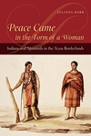 Peace Came in the Form of a Woman:Indians and Spaniards in the Texas Borderlands