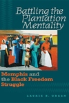 Battling the Plantation Mentality:Memphis and the Black Freedom Struggle