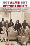 Not Alms but Opportunity:The Urban League and the Politics of Racial Uplift, 1910-1950