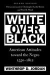 White over Black:American Attitudes Toward the Negro, 1550-1812
