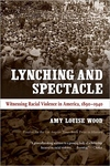 Lynching and Spectacle:Witnessing Racial Violence in America, 1890-1940